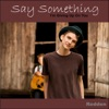 Say Something I'm Giving Up on You - Single
