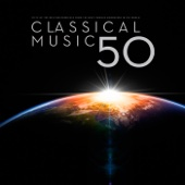 Classical Music 50:  The Fifty Best Masterpieces from the Most Famous Composers In The  World