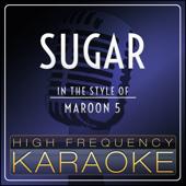 Sugar (In the Style of Maroon 5) [Karaoke Version]