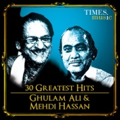30 Greatest Hits of Ghulam Ali and Mehdi Hassan
