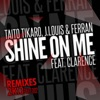 Tikaro, J.Louis & Ferran - Shine on Me (feat. Clarence)