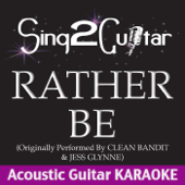 Rather Be (Originally Performed By Clean Bandit & Jess Glynne) [Acoustic Guitar Karaoke]
