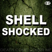 Shell Shocked - Death Come Cover Me
