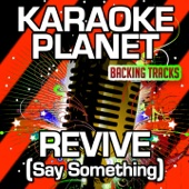 Revive (Say Something) [Karaoke Version with Backround Vocals] [Originally Performed By LuvBug]