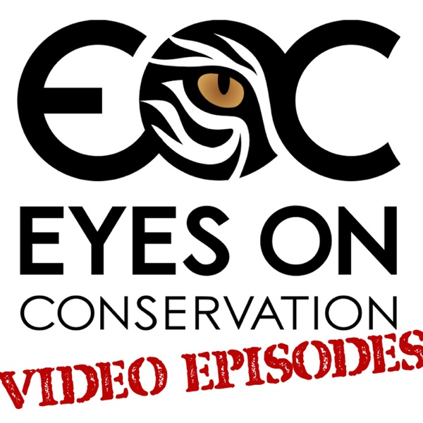 The Eyes on Conservation Video Podcast: Wildlife Conservation | Scientific Research | Environmental Health