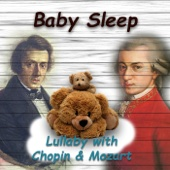 Baby Sleep Lullaby with Chopin & Mozart – Beautiful Sleep Music & Sounds Collection, Baby Soothing Lullabies for Your Smart Baby, Bedtime Songs to Help Yor Baby Sleep Through the Night, Sleep Time Song for Newborn, Babies & Kids
