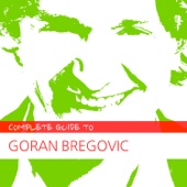 Complete Guide to Goran Bregovic cover art