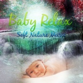 Baby Relax - Soft Nature Music for Your Baby to Relax, Fall Asleep and Sleep Through the Night, Relaxing Sounds, Baby Lullabies, Cradle Song, Healing Background Music