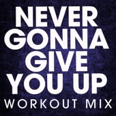 Never Gonna Give You Up (Workout Mix)
