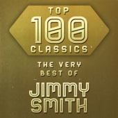 Top 100 Classics - The Very Best of Jimmy Smith