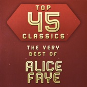 Top 45 Classics - The Very Best of Alice Faye