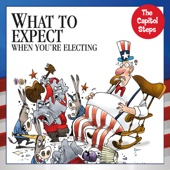 Cover to Capitol Steps's What to Expect When You're Electing