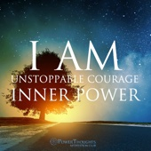 I AM Affirmations: Unstoppable Courage & Inner Power