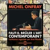 Faut-il brûler l'Art Contemporain ? - Michel Onfray