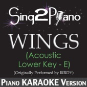 Wings (Acoustic Lower Key of E) [Originally Performed By Birdy] [Piano Karaoke Version]