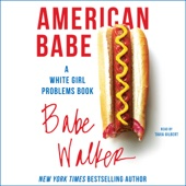Babe Walker - American Babe: A White Girl Problems Book (Unabridged)  artwork