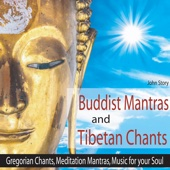 Buddhist Mantras and Tibetan Chants: Gregorian Chants, Meditation Mantras, Music for your Soul