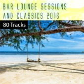 Bar Lounge Sessions & Classics 2016: 80 Tracks