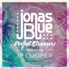 JONAS BLUE FEAT. JP COOPER Perfect strangers