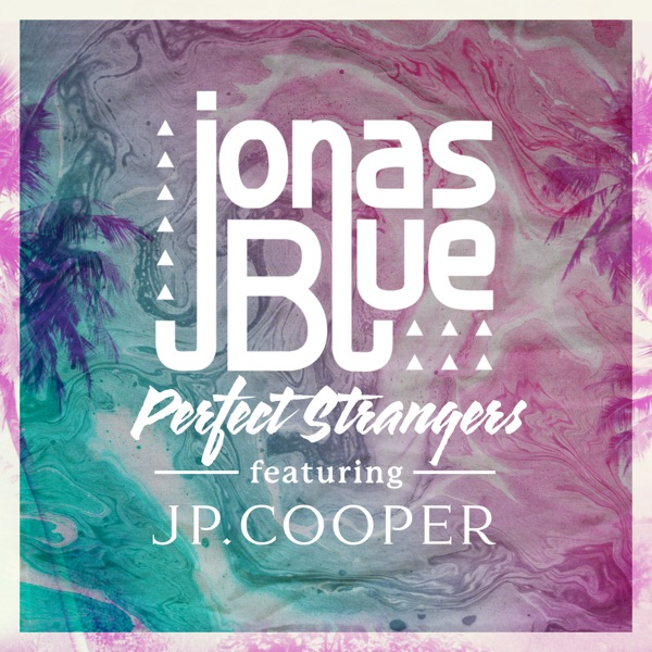Perfect Strangers Jonas Blue Jp Cooper Capital