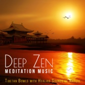 Deep Zen Meditation Music: Tibetan Bowls with Healing Sounds of Nature, Oriental Singing Birds for Relaxation, Yoga & Reiki