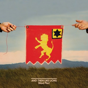 And Then Like Lions - Blind Pilot, Blind Pilot