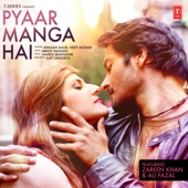 [Download] Pyaar Manga Hai (feat. Zareen Khan & Ali Fazal) MP3