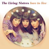 Love To Live - The Living Sisters