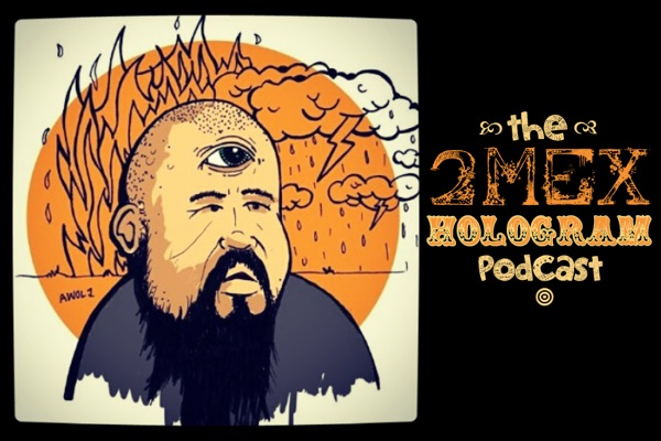 The 2Mex Hologram Podcast