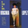Yo Tengo un Amor, Virginia Lopez
