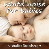 White Noise For Babies From Australian Soundscapes