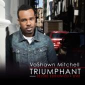 Triumphant (Deluxe Version) - Vashawn Mitchell