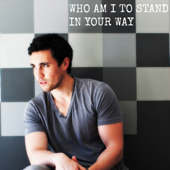 Who Am I to Stand in Your Way