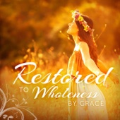 Restored to Wholeness By Grace