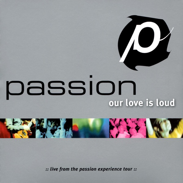 Passion: Our Love Is Loud (Live)
