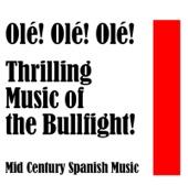 Olé! Olé! Olé! Thrilling Music of the Bullfight!: Mid Century Spanish Music - La Banda Los Amantes de Ia Corrida