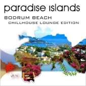 Paradise Islands (Bodrum Beach, Chillhouse Lounge Edition)