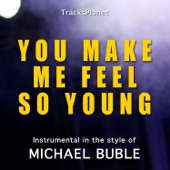 You Make Me Feel So Young (in the style of Michael Buble) [Karaoke Instrumental Version]