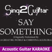 Say Something (Originally Performed By a Great Big World & Christina Aguilera) [Acoustic Guitar Karaoke]