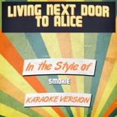 Living Next Door to Alice (In the Style of Smokie) [Karaoke Version]