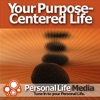 Purpose-Centered Life: A Plan for Authentic Living
