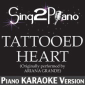Tattooed Heart (Originally Performed By Ariana Grande) [Piano Karaoke Version]