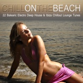 Chill on the Beach (22 Balearic Electro Deep House & Ibiza Chillout Lounge Tunes)
