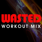 Wasted (Workout Mix)