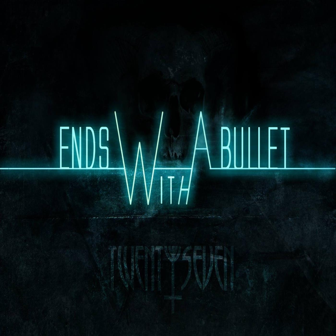 Ends With A Bullet - Twenty seven (2014)