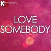 Love Somebody (Originally by Maroon 5) [Karaoke Version]