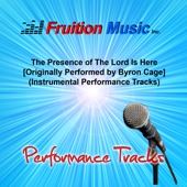 The Presence of the Lord Is Here (Low Key) [Originally Performed by Byron Cage] [Instrumental Track] - Fruition Music Inc.