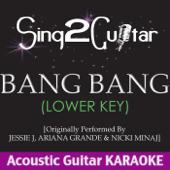 Bang Bang (Lower Key) [Originally Performed By Jessie J, Ariana Grande & Nicki Minaj] [Acoustic Guitar Karaoke]
