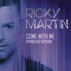Come With Me (Spanglish Version) - Ricky Martin