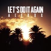 Let's Do It Again - ALEXXX